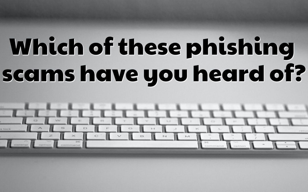 Which of these phishing scams have you heard of?